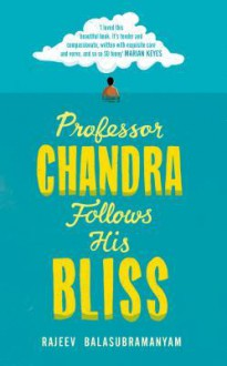 Professor Chandra Follows His Bliss - Rajeev Balasubramanyam