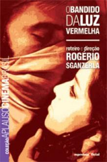 O Bandido da Luz Vermelha - Rogério Sganzerla, Inácio Araújo