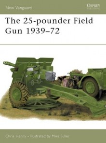 The 25-pounder Field Gun 1939-72 - Chris Henry