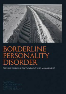 Borderline Personality Disorder: The Nice Guideline On Treatment And Management (National Clinical Practice Guideline) - Nccmh