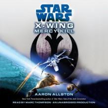 Star Wars: X-Wing: Mercy Kill: A SW: X-Wing Novel - Aaron Allston, Marc Thompson