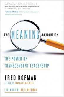 The Meaning Revolution: The Power of Transcendent Leadership - Fred Kofman