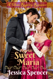 Clean Regency Romance: Not So Sweet Maria (Sisters By Marriage Book 1) - Jessica Spencer