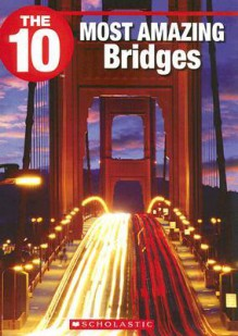 The 10 Most Amazing Bridges - Suzanne Harper