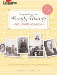 Scrapbooking Your Family History: The Ultimate Workbook (Leisure Arts #4295) (Creating Keepsakes) - Tracy White