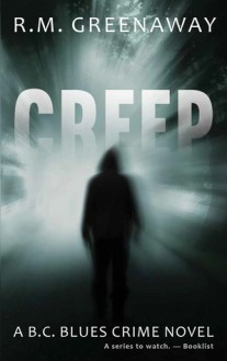 Creep: A B.C. Blues Crime Novel - R. M. Greenaway