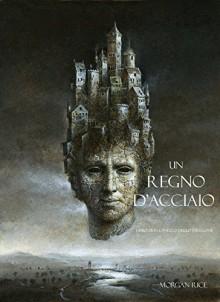 Un Regno D'acciaio (Libro #11 In L'Anello Dello Stregone) - Morgan Rice