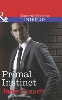 Primal Instinct (Mills & Boon Intrigue) - Janie Crouch