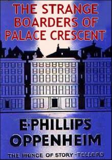 The Strange Boarders of Palace Crescent - E. Phillips Oppenheim
