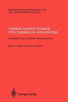 Thermal Energy Storage For Commercial Applications: A Feasibility Study On Economic Storage Systems - Frank Dinter, R. Tamme, M.A. Geyer