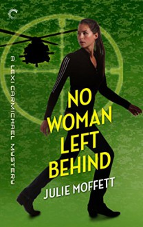 No Woman Left Behind: A Lexi Carmichael Mystery, Book Six - Julie Moffett