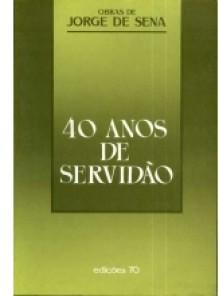 40 Anos de Servidão - Jorge de Sena