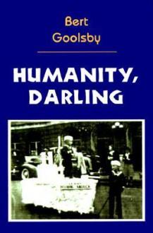 Humanity, Darling - Bert Goolsby