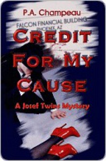 Credit For My Cause -- A Josef Twins Mystery - P.A. Champeau