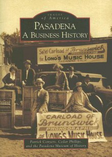 Pasadena: A Business History - Patrick Conyers