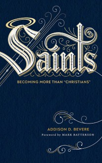 "Saints: Becoming More Than ""Christians"" - Bevere, Addison"