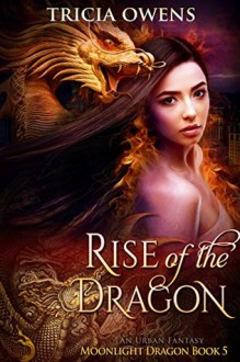 Rise of the Dragon: an Urban Fantasy (Moonlight Dragon) (Volume 5) - Tricia Owens