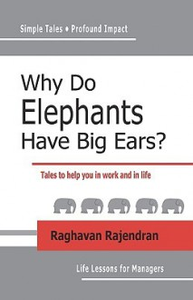 Why Do Elephants Have Big Ears?: Tales to Help You in Work and in Life - Raghavan Rajendran