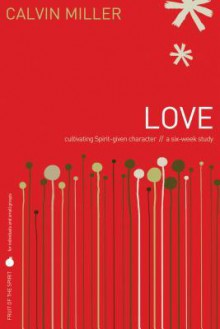 Love: Cultivating Spirit-Given Character - Calvin Miller