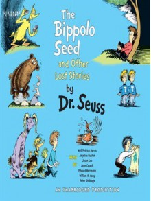 The Bippolo Seed and Other Lost Stories - Dr. Seuss, Neil Patrick Harris, Anjelica Huston, Joan Cusack