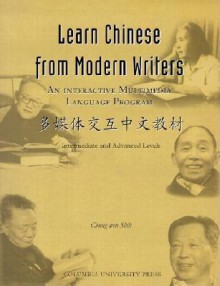 Learn Chinese from Modern Writers: An Interactive Multimedia Language Program - C.W. Shih, Chung-wen Shih