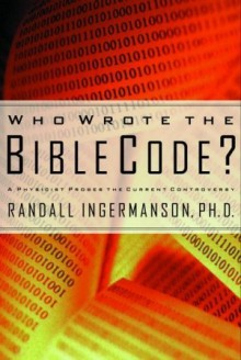Who Wrote the Bible Code?: A Physicist Probes the Current Controversy - Randy Ingermanson