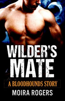Wilder's Mate (Bloodhounds #1) - Moira Rogers