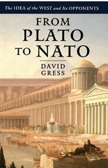 From Plato to NATO: The Idea of the West and Its Opponents - David Gress