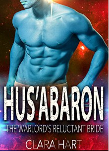 Alien Romance: HUS'ABARON: The Warlord's Reluctant Bride (Sky Protectors Book 2) - Clara Hart