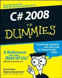 C# 2008 For Dummies - Stephen R. Davis, Chuck Sphar