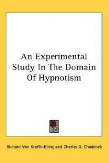 An Experimental Study in the Domain of Hypnotism - Richard von Krafft-Ebing