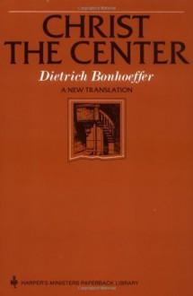 Christ the Center (Ministers Paperback Library) - Edwin Hanton Robertson, Dietrich Bonhoeffer