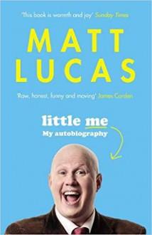 Little Me: My Autobiography - Matt Lucas