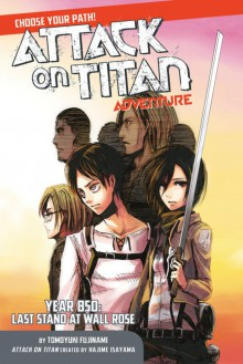 Attack on Titan Choose Your Path Adventure: Year 850: Last Stand at Wall Rose - Hajime Isayama
