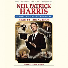 Neil Patrick Harris: Choose Your Own Autobiography - Neil Patrick Harris,Neil Patrick Harris