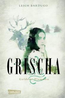 Grischa, Band 1: Goldene Flammen (German Edition) - Leigh Bardugo, Henning Ahrens