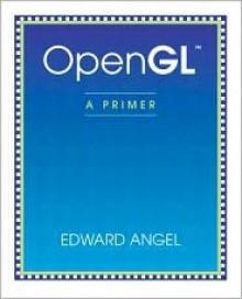OpenGL: A Primer - Edward Angel