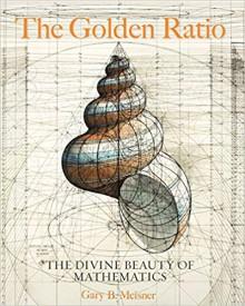 The Golden Ratio: The Divine Beauty of Mathematics - Gary Meisner,Rafael Araujo