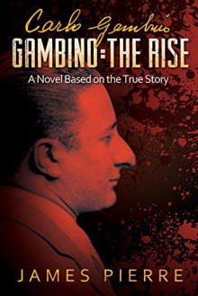 Gambino: The Rise: A Novel Based on the True Story - James E. Pierre