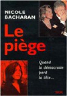 Le Piege: Quand La Democratie Perd La Tete - Nicole Bacharan
