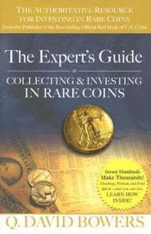 The Experts Guide to Collecting & Investing in Rare Coins - Q. David Bowers