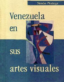 Venezuela en sus artes visuales - Simon Noriega