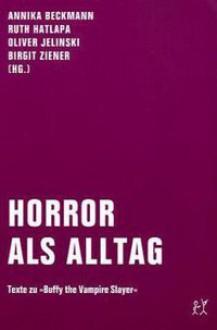 """Horror als Alltag. Texte zu """"Buffy the Vampire Slayer"""" - Annika Beckmann, Ruth Hatlapa, Oliver Jelinski, Birgit Ziener"""