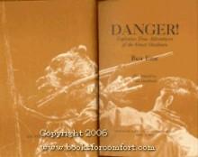 Danger! Explosive True Adventures of the Great Outdoors (An Outdoor Life Book) - Ben East