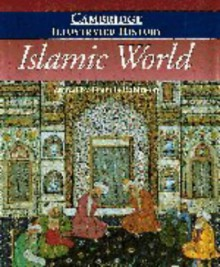 The Cambridge Illustrated History of the Islamic World (Cambridge Illustrated Histories) -