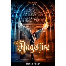 Angelfire (Dark Angel, #1) - Hanna Peach