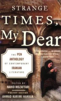 Strange Times, My Dear: The Pen Anthology of Contemporary Iranian Literature - Nahid Mozaffari, Ahmad Karimi Hakkak