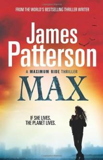 Maximum Ride: Max - James Patterson