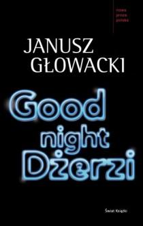 Good night, Dżerzi - Głowacki Janusz