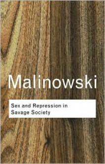 Sex and Repression in Savage Society - Bronislaw Malinowski, B. Malinowski, Malinowski Bron